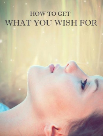 How-to-get-what-you-wish-for